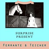 Surprise Present by Ferrante and Teicher