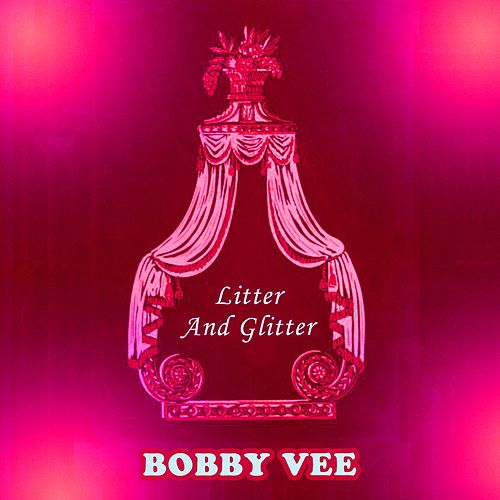 Litter And Glitter by Bobby Vee