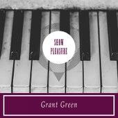 Show Pleasure van Grant Green