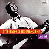 In the Shadow of the Gallows Pole by Ledbelly