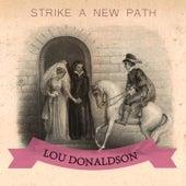 Strike A New Path by Lou Donaldson