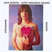 Cupid Deranged (Redux) by Alan Merrill