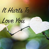 It Hurts To Love You von Various Artists