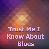 Trust Me I Know About Blues by Various Artists