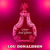 Litter And Glitter by Lou Donaldson