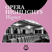 Opera Highlights Wagner by Various Artists