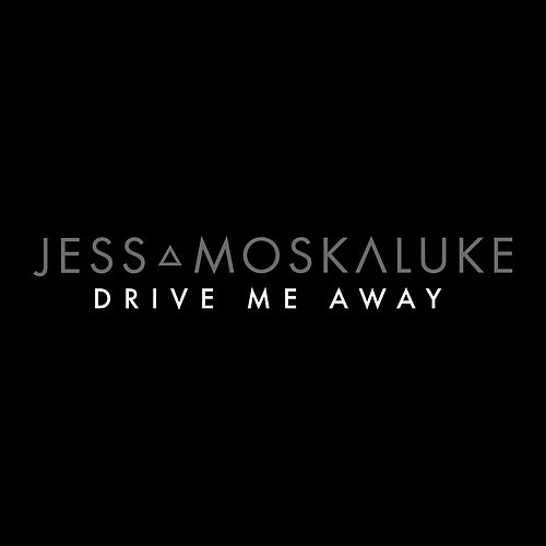 Drive Me Away by Jess Moskaluke
