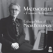 Mademoiselle: Première audience – Unknown Music of Nadia Boulanger von Various Artists