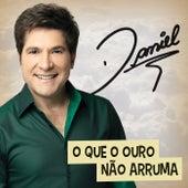 O Que O Ouro Não Arruma by Daniel