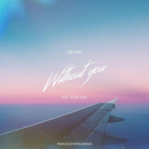 Without You (feat. CeeJay Sena) by Lisa
