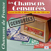 Les chansons censurées (Interdites à la radio entre 1950 et 1962) [Collection