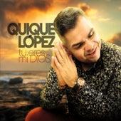 Tu Eres Mi Dios de Quique Lopez