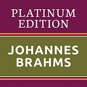 Johannes Brahms - Platinum Edition (The Greatest Works Ever!) by Various Artists