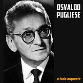 A Toda Orquesta by Osvaldo Pugliese