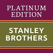 Stanley Brothers - Platinum Edition (The Greatest Hits Ever!) von The Stanley Brothers