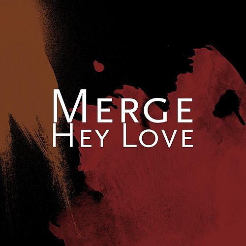 Hey Love by Merge