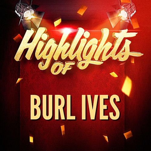 Highlights of Burl Ives by Burl Ives