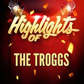 Highlights of the Troggs von The Troggs