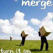 Turn It On by Merge