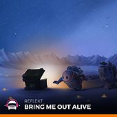 Bring Me out Alive by Reflekt