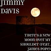 There's a New Moon over My Shoulder (feat. James Pope) by Jimmy Davis