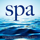 Spa Music: Soothing and Relaxing Piano Music for Spa, Yoga, Meditation, Massage Therapy, Wellness, Studying Music and Sleeping Music by S.P.A