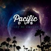 Take Me Away - EP by Pacific Dub