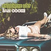 Enjoy The Day by Sam Cooke