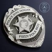 Fuzzy Folk Riot by Police Dog Hogan