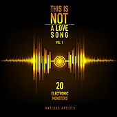 This Is Not a Love Song, Vol. 1 (20 Electronic Monsters) by Various Artists