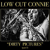Dirty Pictures (Part 1) von Low Cut Connie