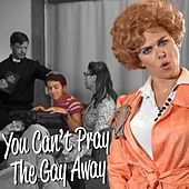 You Can't Pray the Gay Away by Laura Bell Bundy
