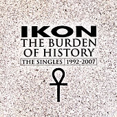 The Burden Of History - The Singles 1992-2007 by Ikon