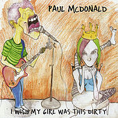 I Wish My Girl Was This Dirty by Paul Mcdonald