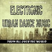 The Finest and Hottest Electronic Urban Dance Music from All over the World by Various Artists