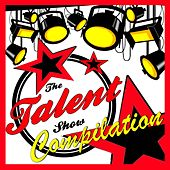 The Talent Show Compilation by Various Artists