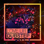 Love Ur Dubstep (Top 40 Dubstep Hits) by Various Artists
