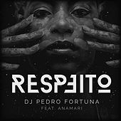 Respeito (Remix) [feat. Anamari] by DJ Pedro Fortuna