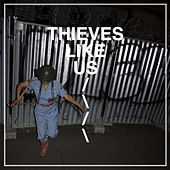 Thieves Like Us by Thieves Like Us