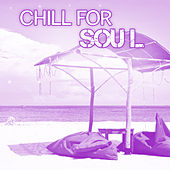 Chill for Soul – Deep Relaxation, Summer Chill, Calming Songs, Beach Lounge, Calm Holiday von Chill Out