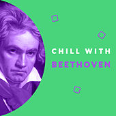 Chill with Beethoven (Enjoy the Coolest Melodies of Ludwig van Beethoven) by Various Artists