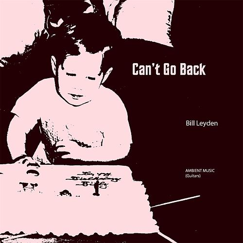 Can't Go Back by Bill Leyden (Memo)