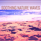 Soothing Nature Waves – Relaxing New Age Music, Waves of Calmness, Easy Listening, Soft Sounds de Nature Sounds Artists