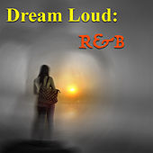 Dream Loud: R&B by Various Artists