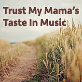 Trust My Mama's Taste In Music by Various Artists