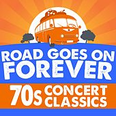 Road Goes On Forever: '70s Concert Classics de Various Artists