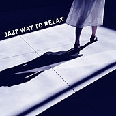 Jazz Way to Relax – Rest with Jazz, Smooth Piano Sounds, Note to Myself, Blue Moon by New York Jazz Lounge