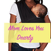 Mom Loves You Dearly de Various Artists