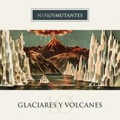 Glaciares y Volcanes de Niños Mutantes