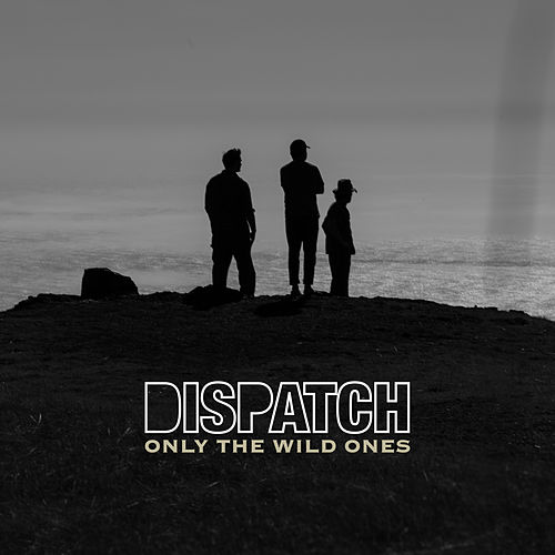 Only the Wild Ones by Dispatch